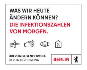 Was wir heute ändern können? Die Infektszahlen von morgen. Abstand halten, Hände waschen, Alltagsmaske tragen, zuhause bleiben. Berlin gegen Corona Link: berlin.de/corona